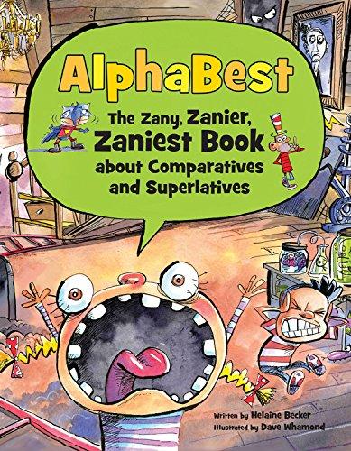 AlphaBest: The Zany, Zanier, Zaniest Book about Comparatives and Superlatives: Helaine Becker