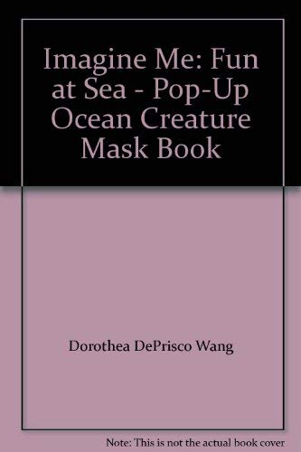 Imagine Me: Fun at Sea - Pop-Up Ocean Creature Mask Book: Wang, Dorothea DePrisco
