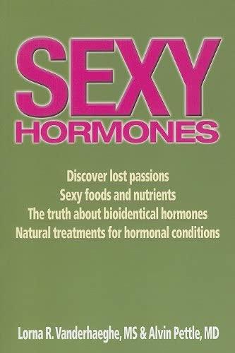 Sexy Hormones: Unlocking the Secrets to Vitality: Lorna R. Vanderhaeghe,