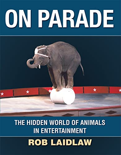 9781554551439: On Parade: The Hidden World of Animals in Entertainment