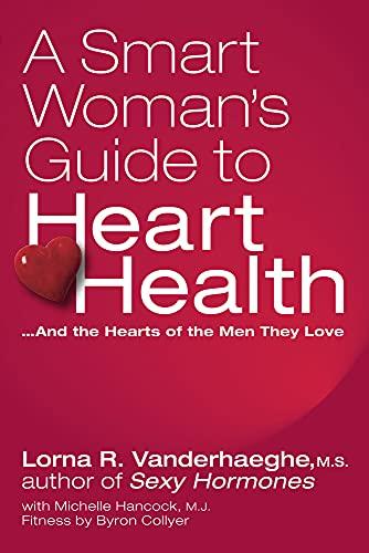A Smart Woman's Guide to Heart Health: Lorna R Vanderhaeghe,