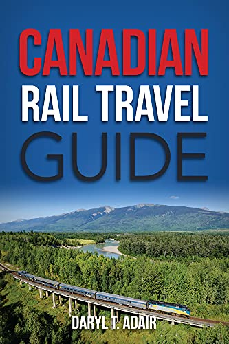 Canadian Rail Travel Guide: Revised Edition: Daryl Adair