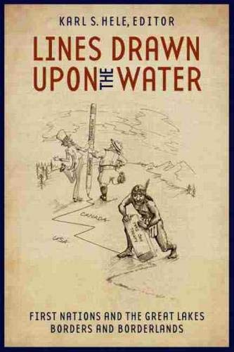 Lines Drawn Upon the Water: First Nations and the Great Lakes Borders and Borderlands (Hardcover)