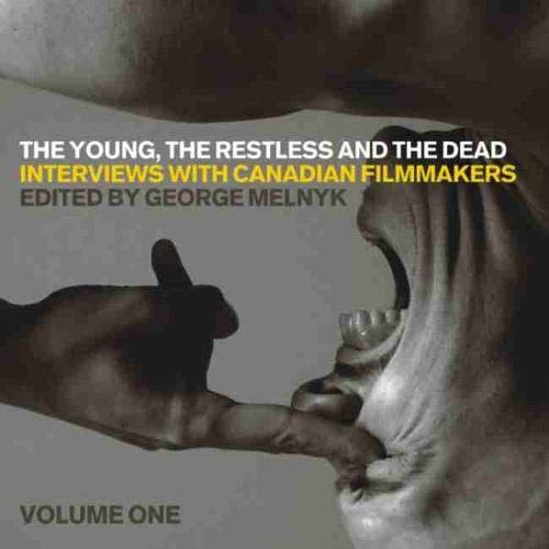 The Young, the Restless, and the Dead: Interviews with Canadian Filmmakers (Film and Media Studies)...