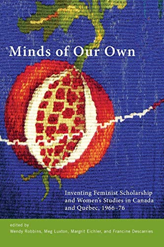 Minds of Our Own Inventing Feminist Scholarship and Women