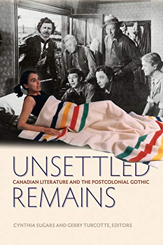 9781554580545: Unsettled Remains: Canadian Literature and the Postcolonial Gothic