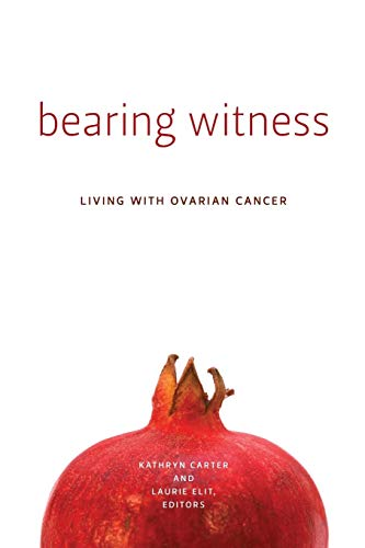 Bearing Witness: Living with Ovarian Cancer (Life Writing)