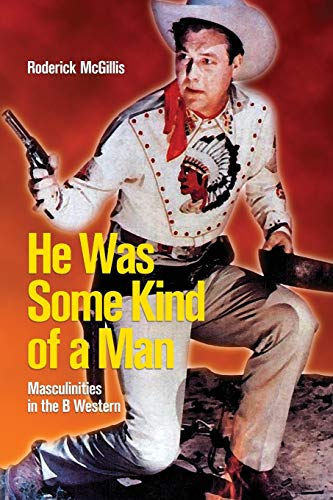 9781554580590: He Was Some Kind of a Man: Masculinities in the B Western (Film and Media Studies)