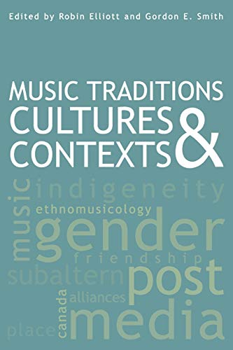 Music Traditions, Cultures & Contexts: Elliott, Robin, Smith, Gordon E.