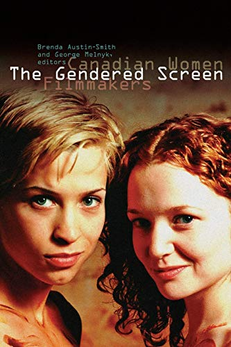 The Gendered Screen: Canadian Women Filmmakers (Paperback): Brenda Austin-Smith