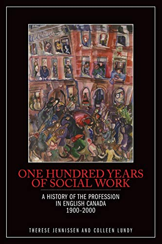 One Hundred Years of Social Work: A: Jennissen, Therese, Lundy,