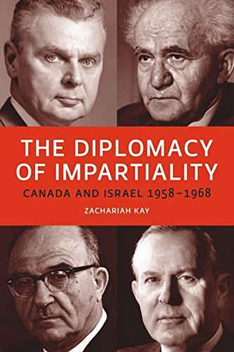 The Diplomacy of Impartiality: Canada and Israel, 1958-1968: Kay, Zachariah