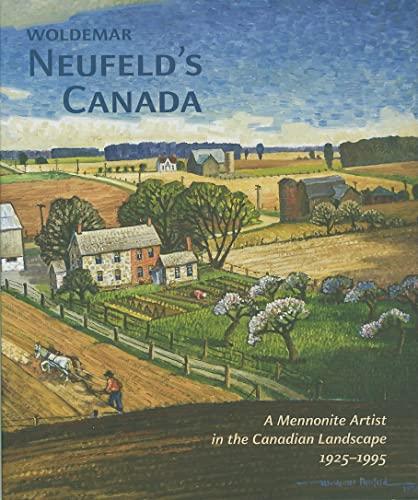Woldemar Neufeld s Canada: A Mennonite Artist in the Canadian Landscape, 1925-1995 (Hardback): ...