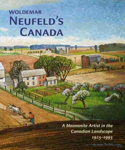 Woldemar Neufeld's Canada: A Mennonite Artist in the Canadian Landscape 1925-1995 (Hardcover):...