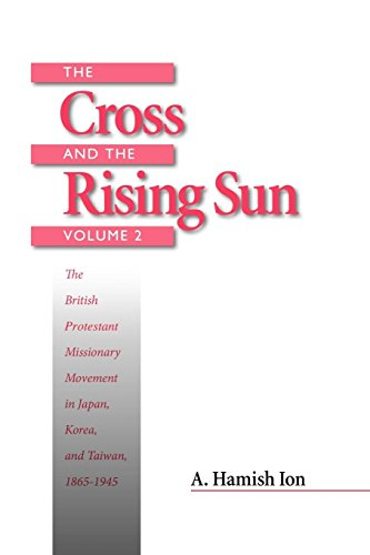 9781554582167: The Cross and the Rising Sun: The British Protestant Missionary Movement in Japan, Korea and Taiwan, 1865-1945