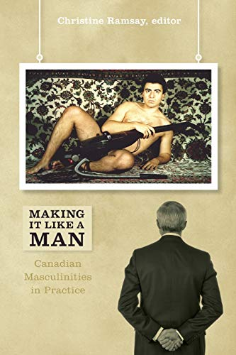 9781554583270: Making It Like a Man: Canadian Masculinities in Practice (Cultural Studies)