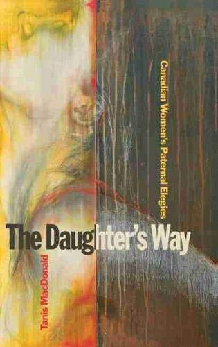 The Daughter s Way: Canadian Women s Paternal Elegies (Hardback): Tanis MacDonald