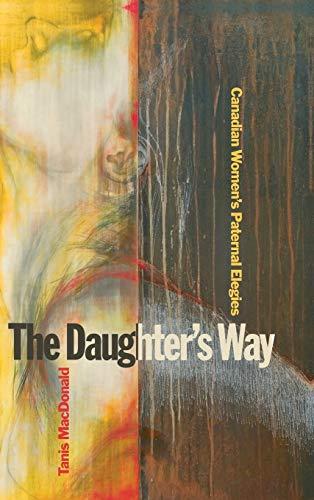 9781554583621: The Daughter's Way: Canadian Women's Paternal Elegies