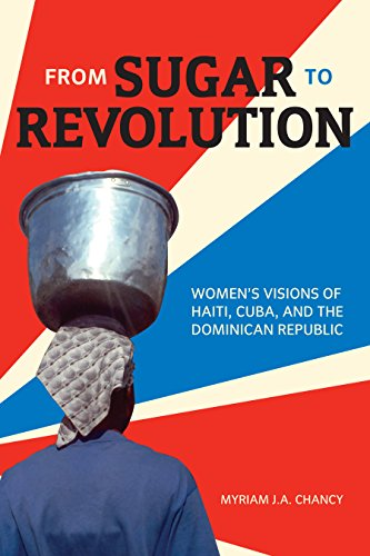 From Sugar to Revolution: Women's Visions of Haiti, Cuba, and the Dominican Republic: Myriam ...