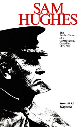 9781554584819: Sam Hughes: The Public Career of a Controversial Canadian, 1885-1916