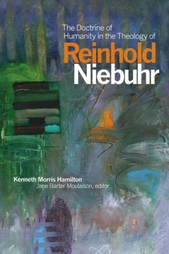 The Doctrine of Humanity in the Theology of Reinhold Niebuhr (Hardcover): Kenneth Morris Hamilton