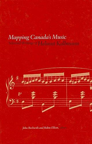 Mapping Canada's Music: Selected Writings of Helmut Kallmann (Hardcover): Helmut Kallmann