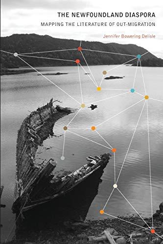 The Newfoundland Diaspora: Mapping the Literature of Out-Migration: Jennifer Bowering Delisle