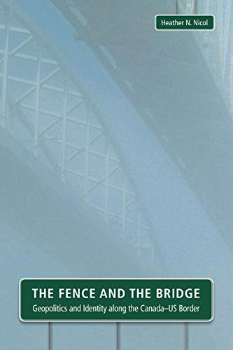 The Fence and the Bridge: Geopolitics and Identity Along the Canadaaus Border (Paperback): Heather ...
