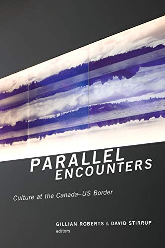 Parallel Encounters: Culture at the Canada-US Border (Paperback): Gillian Roberts