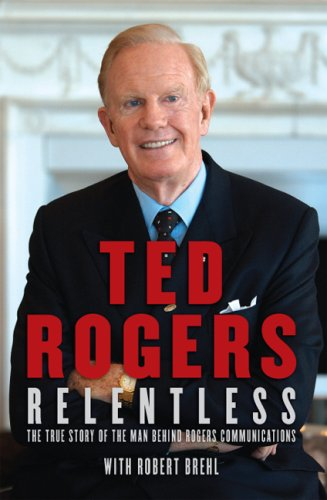 Relentless The True Story of the Man Behind Rogers Communications