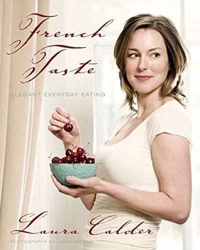 French Taste: Elegant Everyday Eating: Calder, Laura