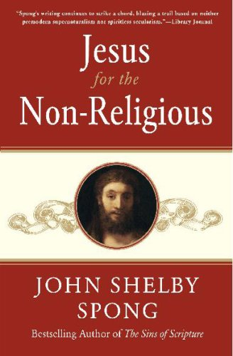 9781554681716: Jesus for the Non-Religious: Recovering the Divine at the Heart of the Human [ JESUS FOR THE NON-RELIGIOUS: RECOVERING THE DIVINE AT THE HEART OF THE HUMAN ] By Spong, John Shelby ( Author )Feb-26-2008 Paperback