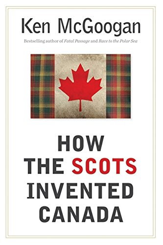 9781554682331: How The Scots Invented Canada