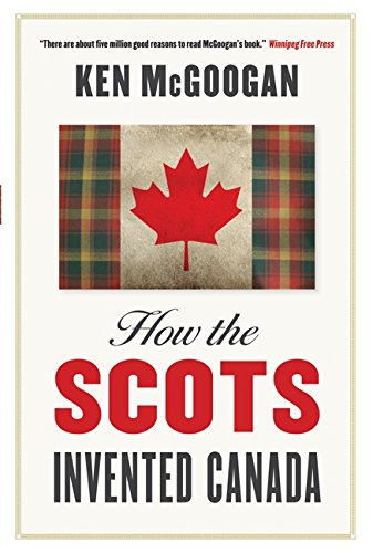 9781554682348: How The Scots Invented Canada