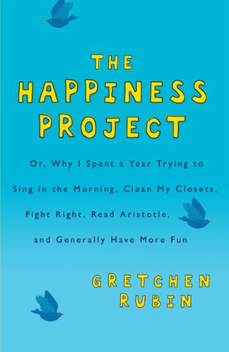 9781554682799: The Happiness Project: Or, Why I Spent a Year Trying to Sing in the Morning, Clean My Closets, Fight Right, Read Aristotle, and Generally Have More Fun