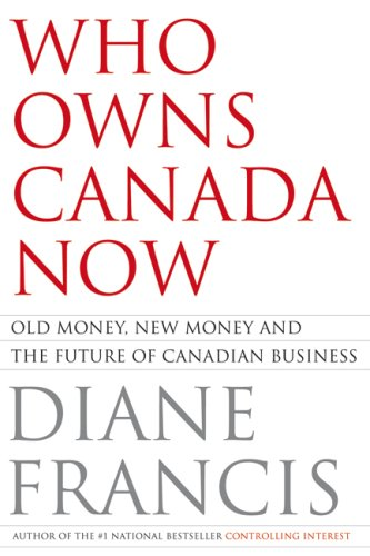 9781554683987: Who Owns Canada Now: Old Money, New Money and the Future of Canadian Business