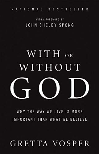 9781554684007: With or Without God: Why the Way We Live Is More Important Than What We Believe