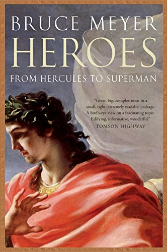 Heroes from Hercules to Superman: Bruce Meyer