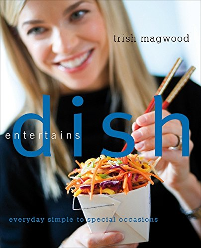 9781554684373: Dish Entertains: Everyday Simple to Special Occasions