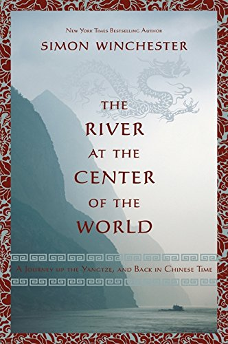 The River at the Center of the World: A Journey Up the Yangtze, and Back in Chinese Time (9781554684816) by Winchester, Simon