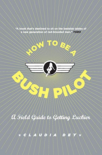 9781554685530: How To Be A Bush Pilot: A Field Guide To Getting Luckier