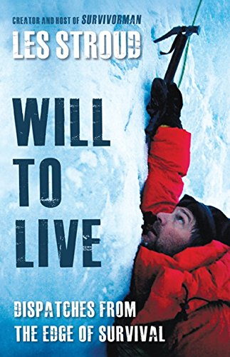 9781554686407: Will To Live: Les Stroud Relives The Greatest Survival Stories Of