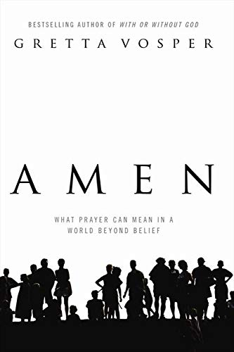 9781554686476: Amen: What Prayer Can Mean in a World Beyond Belief [Hardcover]