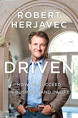 9781554687084: Driven: How To Succeed In Business And In Life