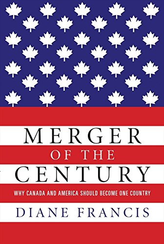 9781554688753: Merger of the Century: Why Canada and America Should Become One Country [Hardcover]