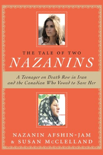Tale of Two Nazanins: A Teenager on Death Row in Iran and the Canadian Who Volwed to Save Her