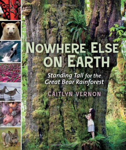 9781554693030: Nowhere Else on Earth: Standing Tall for the Great Bear Rainforest