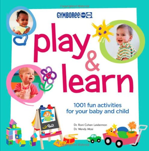 Gymboree Play and Learn: 1001 Fun Activities For Your Baby and Child (Gymboree Play & Music): ...