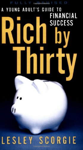 9781554700387: Rich by Thirty: A Young Adult's Guide to Financial Success