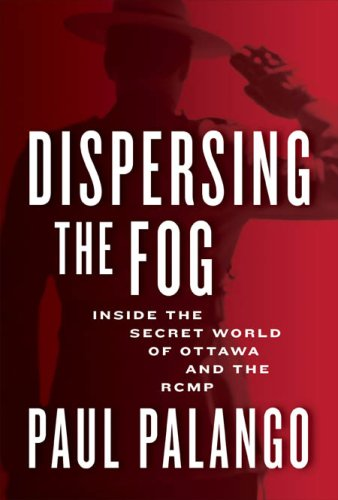 DISPERSING THE FOG; The Rcmp, the CIA, Governments and the Continuing Crisis in Canada